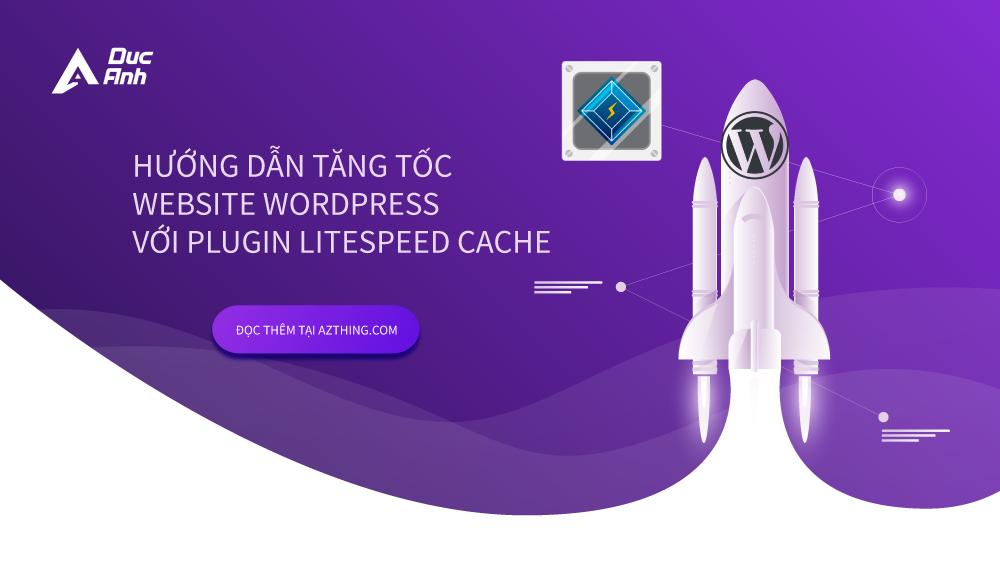 Tối ưu WordPress với LiteSpeed Cache