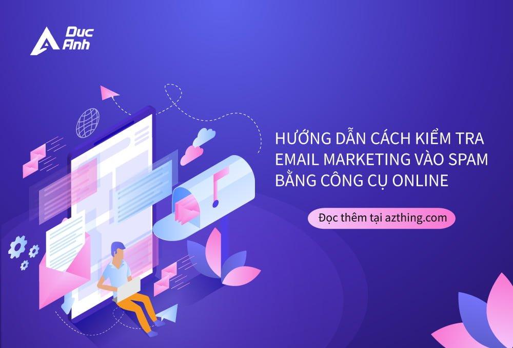 Công cụ kiểm tra email marketing có vào spam hay không